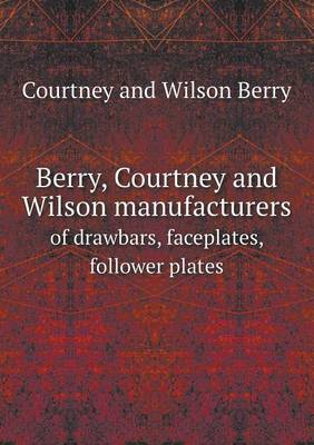 Berry, Courtney and Wilson Manufacturers of Drawbars, Faceplates, Follower Plates
