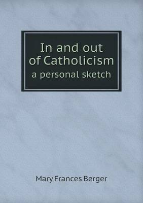 In and Out of Catholicism a Personal Sketch
