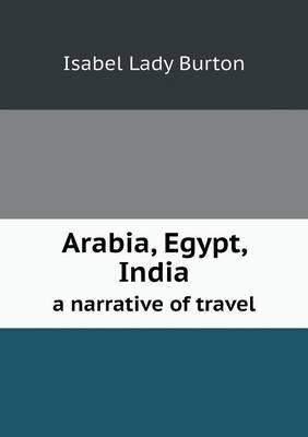Arabia, Egypt, India a Narrative of Travel