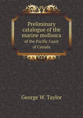 Preliminary Catalogue of the Marine Mollusca of the Pacific Coast of Canada