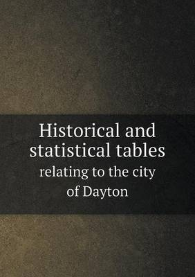 Historical and Statistical Tables Relating to the City of Dayton
