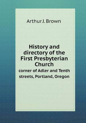 History and Directory of the First Presbyterian Church Corner of Adler and Tenth Streets, Portland, Oregon