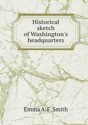 Historical Sketch of Washington's Headquarters