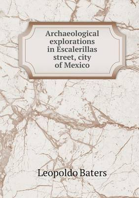 Archaeological Explorations in Escalerillas Street, City of Mexico