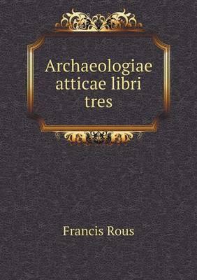 Archaeologiae Atticae Libri Tres