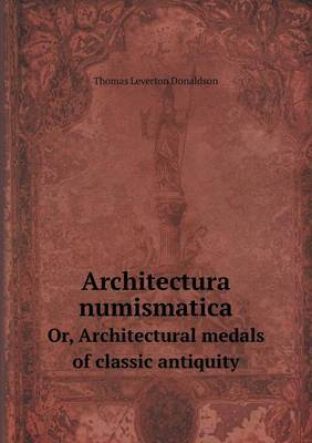 Architectura Numismatica Or, Architectural Medals of Classic Antiquity