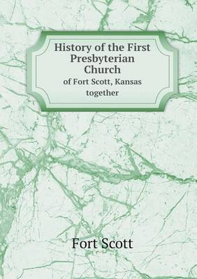 History of the First Presbyterian Church of Fort Scott, Kansas Together