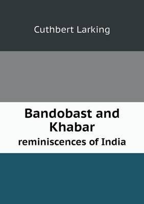 Bandobast and Khabar Reminiscences of India