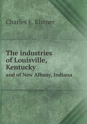 The Industries of Louisville, Kentucky and of New Albany, Indiana