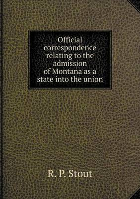 Official Correspondence Relating to the Admission of Montana as a State Into the Union