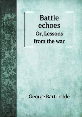 Battle Echoes Or, Lessons from the War