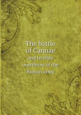 The Battle of Cannae and Terrible Overthrow of the Roman Army