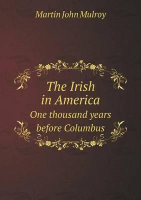 The Irish in America One Thousand Years Before Columbus