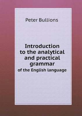 Introduction to the Analytical and Practical Grammar of the English Language