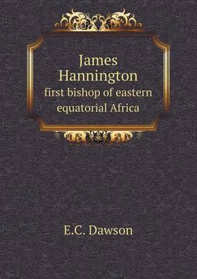 James Hannington First Bishop of Eastern Equatorial Africa