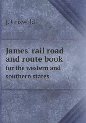James' Rail Road and Route Book for the Western and Southern States