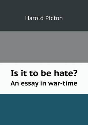 Is It to Be Hate? an Essay in War-Time