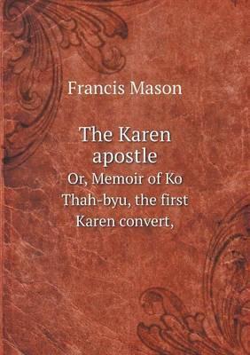 The Karen Apostle Or, Memoir of Ko Thah-Byu, the First Karen Convert,
