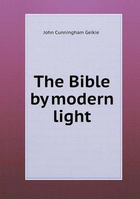 The Bible by Modern Light