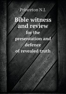 Bible Witness and Review for the Presentation and Defence of Revealed Truth