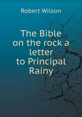 The Bible on the Rock a Letter to Principal Rainy