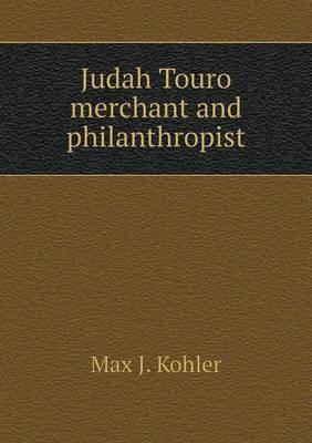 Judah Touro Merchant and Philanthropist
