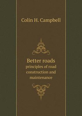 Better Roads Principles of Road Construction and Maintenance