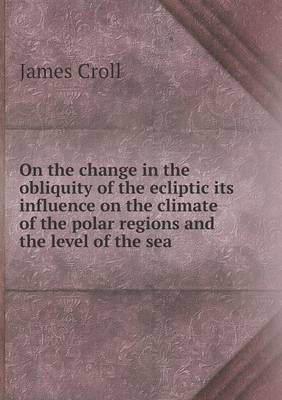 On the Change in the Obliquity of the Ecliptic Its Influence on the Climate of the Polar Regions and the Level of the Sea