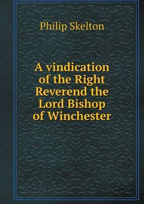 A Vindication of the Right Reverend the Lord Bishop of Winchester