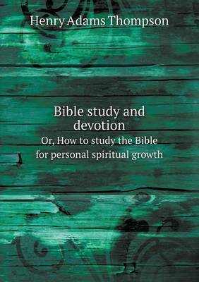 Bible Study and Devotion Or, How to Study the Bible for Personal Spiritual Growth