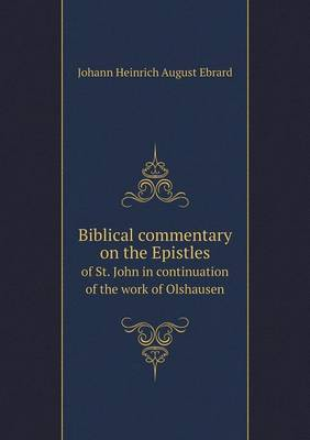 Biblical Commentary on the Epistles of St. John in Continuation of the Work of Olshausen