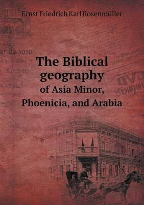The Biblical Geography of Asia Minor, Phoenicia, and Arabia