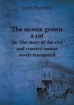 The Mouse Grown a Rat Or, the Story of the City and Country Mouse Newly Transpos'd