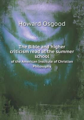 The Bible and Higher Criticism Read at the Summer School of the American Institute of Christian Philosophy
