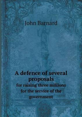 A Defence of Several Proposals for Raising Three Millions for the Service of the Government