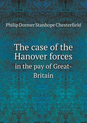 The Case of the Hanover Forces in the Pay of Great-Britain