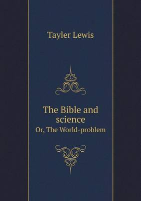 The Bible and Science Or, the World-Problem