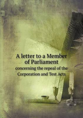 A Letter to a Member of Parliament Concerning the Repeal of the Corporation and Test Acts