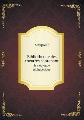Bibliotheque Des Theatres Contenant Le Catalogue Alphabetique