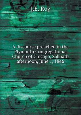 A Discourse Preached in the Plymouth Congregational Church of Chicago, Sabbath Afternoon, June 1, 1846
