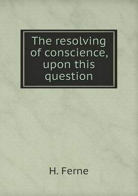 The Resolving of Conscience, Upon This Question