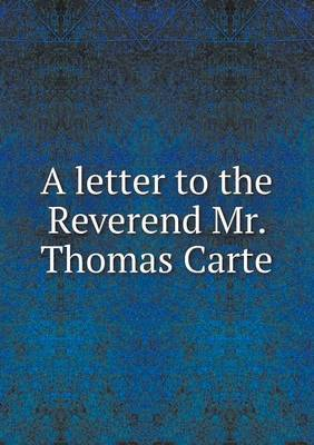 A Letter to the Reverend Mr. Thomas Carte