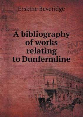 A Bibliography of Works Relating to Dunfermline