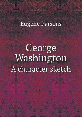 George Washington a Character Sketch