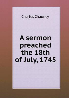 A Sermon Preached the 18th of July, 1745