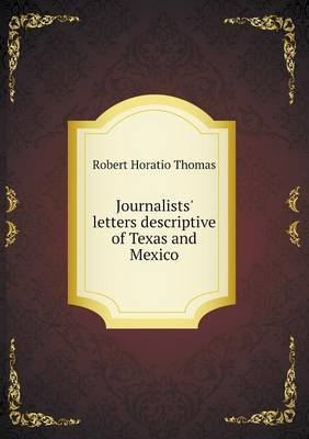 Journalists' Letters Descriptive of Texas and Mexico