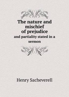The Nature and Mischief of Prejudice and Partiality Stated in a Sermon