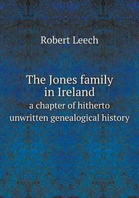 The Jones Family in Ireland a Chapter of Hitherto Unwritten Genealogical History