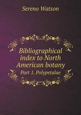 Bibliographical Index to North American Botany Part 1. Polypetalae