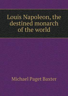Louis Napoleon, the Destined Monarch of the World